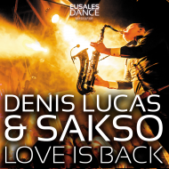 Denis Lucas & Sakso – Love Is Back (In My Life)